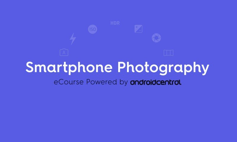 Introducing the Smartphone Photography eCourse, powered by Android Central